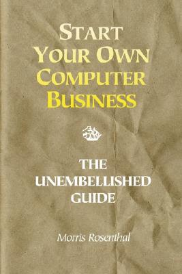 Image for Start Your Own Computer Business: Building a Successful PC Repair and Service Business by Supporting Customers and Managing Money