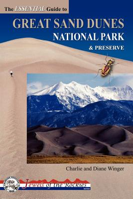 The Essential Guide to Great Sand Dunes National Park and Preserve (Jewels of the Rockies), Charlie Winger, Diane Winger