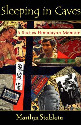 Sleeping in Caves: A Sixties Himalayan Memoir (Monkfish Memoirs), Stablein, Marilyn