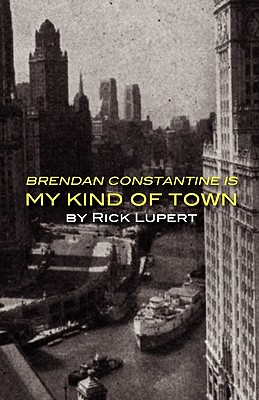 Brendan Constantine is My Kind of Town, Lupert, Rick