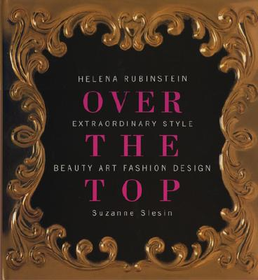Over the Top: Helena Rubinstein Extraordinary Style Beauty Art Fashion Design, Slesin, Suzanne