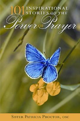 101 Inspirational Stories of the Power of Prayer, Sister Patricia Proctor