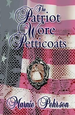 PATRIOT WORE PETTICOATS, PEHRSON, MARNIE L.