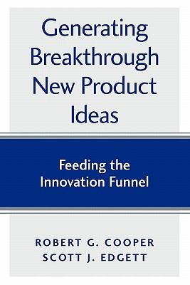 Image for Generating Breakthrough New Product Ideas: Feeding the Innovation Funnel