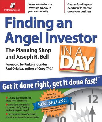 Finding an Angel Investor in a Day: Get It Done Right, Get It Done Fast!, The Planning Shop with Joseph R. Bell