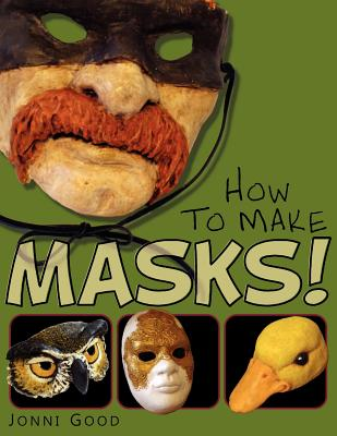 Image for How to Make Masks!: Easy New Way to Make a Mask for Masquerade, Halloween and Dress-Up Fun, With Just Two Layers of Fast-Setting Paper Mache