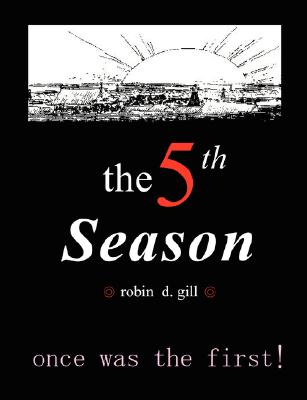 The Fifth Season -- Poems to Re-create the World, Gill, Robin D