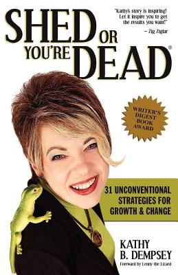 Image for Shed or You're Dead 31 Unconventional Strategies for Growth & Change