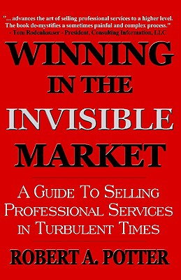 Image for Winning In The Invisible Market: A Guide To Selling Professional Services In Turbulent Times