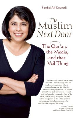 The Muslim Next Door: The Qur'an, the Media, and That Veil Thing, Ali-Karamali, Sumbul