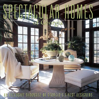 Image for Spectacular Homes of Georgia: An Exclusive Showcase of Georgia's Finest Designers (First Printing)