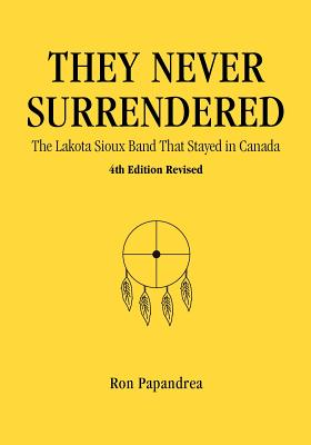 Image for They Never Surrendered, The Lakota Sioux Band That Stayed in Canada