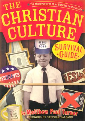 Image for The Christian Culture Survival Guide: The Misadventures of an Outsider on the Inside