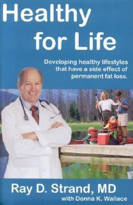 Healthy For Life: DEVELOPING HEALTHY LIFESTYLES THAT HAVE A SIDE EFFECT OF PERMANENT FAT LOSS, Strand,Ray D.