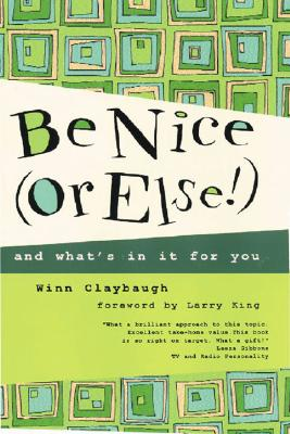 Be Nice (Or Else!): and what's in it for you, Winn Claybaugh