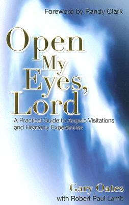 Image for Open My Eyes, Lord: A Practical Guide to Angelic Visitations and Heavenly Experiences