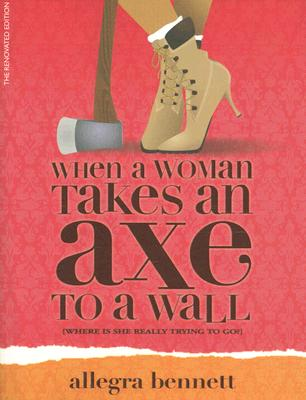 Image for When A Woman Takes An Axe To A Wall
