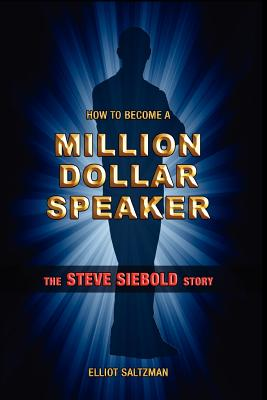 Image for How To Become A Million Dollar Speaker: The Steve Siebold Story