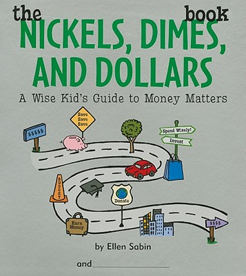 The Nickels, Dimes, and Dollars Book A Wise Kid's Guide to Money Matters, Ellen Sabin (Author)