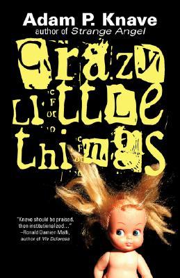 Crazy Little Things, Adam P. Knave
