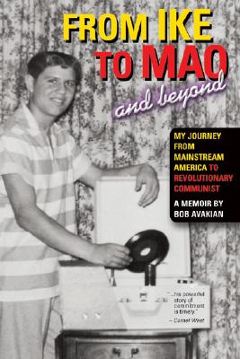 Image for From Ike to Mao and Beyond: My Journey from Mainstream America to Revolutionary Communist