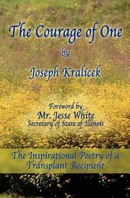 The Courage of One: The Inspiritational Poetry Of A Transplant Recipient, Kralicek, Joseph