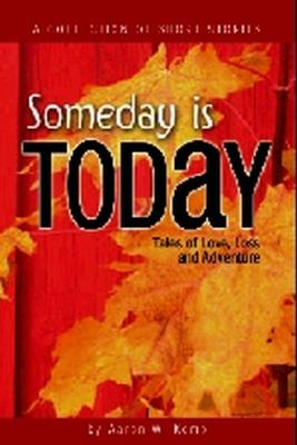 Image for Someday Is Today: Tales of Love, Loss & Adventure