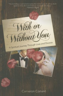 With or Without You: A Spiritual Journey Through Love and Divorce, Conant, Cameron