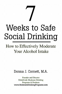 Image for 7 Weeks to Safe Social Drinking: How to Effectively Moderate Your Alcohol Intake