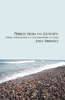 Pebbles from the Journey: Poems, Inspirations and Conversations with God, Serbowicz, Joyce