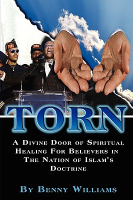 Torn: A Divine Door of Spiritual Healing for Believers in the Nation of Islam's Doctrine, Williams, Benny