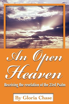An Open Heaven: Receiving the Revelation of the 23rd Psalm, Chase, Gloria