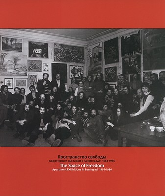 Image for The Space of Freedom: Apartment Exhibitions in Leningrad, 1964-1986