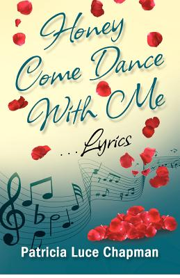 Honey Come Dance With Me: Lyrics (Volume 1), Chapman, Patricia Luce