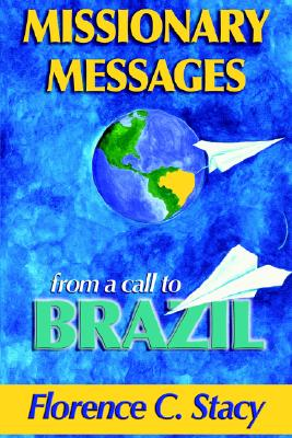 Missionary Messages from a Call to Brazil, Florence C. Stacy