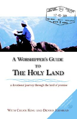A Worshipper's Guide to the Holy Land, Jernigan, Dennis; King, Chuck