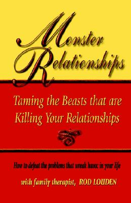 Monster Relationships: Taming the Beasts that are Killing Your Relationships, Louden, Rod