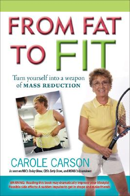 From Fat to Fit: Turn Yourself into a Weapon of Mass Reduction, Carson,Carole
