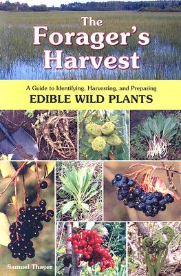 Image for The Forager's Harvest: A Guide to Identifying, Harvesting, and Preparing Edible Wild Plants