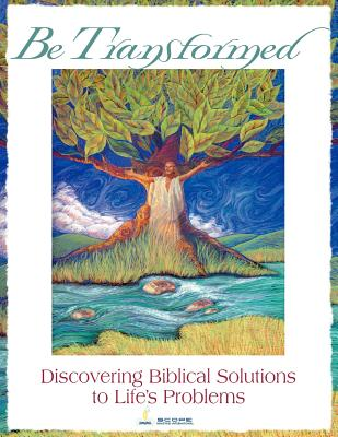 Image for Be Transformed: Discovering Biblical Solutions to Life's Problems