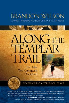 Along the Templar Trail: Seven Million Steps for Peace, Brandon Wilson