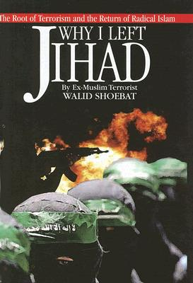 Image for Why I Left Jihad: The Root of Terrorism and the Return of Radical Islam