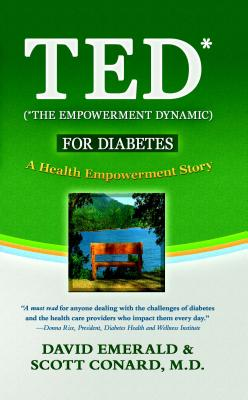 TED (*The Empowerment Dynamic) for Diabetes: A Health Empowerment Story, David Emerald; Scott Conard MD