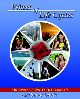 Wheel of Life Cycles: The Power of Love to Heal Your Life, Snow-Davis, Kay