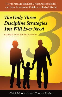 The Only Three Discipline Strategies You Will Ever Need: Essential Tools for Busy Parents, Chick Moorman, Thomas Haller