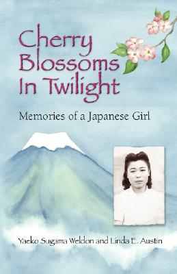 Cherry Blossoms in Twilight: Memories of a Japanese Girl, Weldon, Yaeko Sugama; Austin, Linda E.