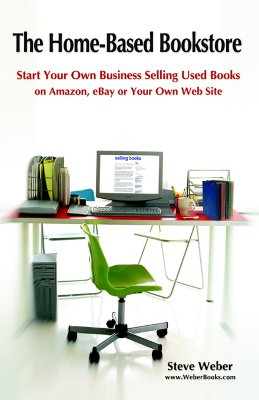 Image for The Home-Based Bookstore: Start Your Own Business Selling Used Books on Amazon, eBay or Your Own Web Site