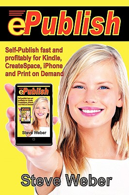 Image for ePublish: Self-Publish Fast and Profitably for Kindle, iPhone, CreateSpace and Print on Demand