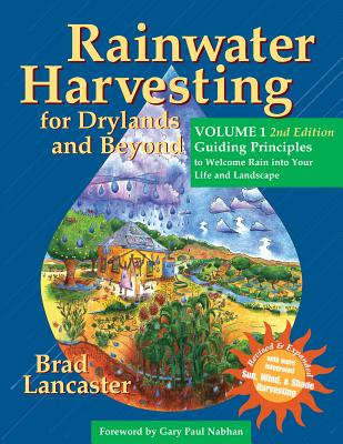 Rainwater Harvesting for Drylands and Beyond, Volume 1, 2nd Edition: Guiding Principles to Welcome Rain into Your Life and Landscape, Lancaster, Brad