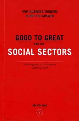 Good to Great and the Social Sectors: A Monograph to Accompany Good to Great, Collins, Jim